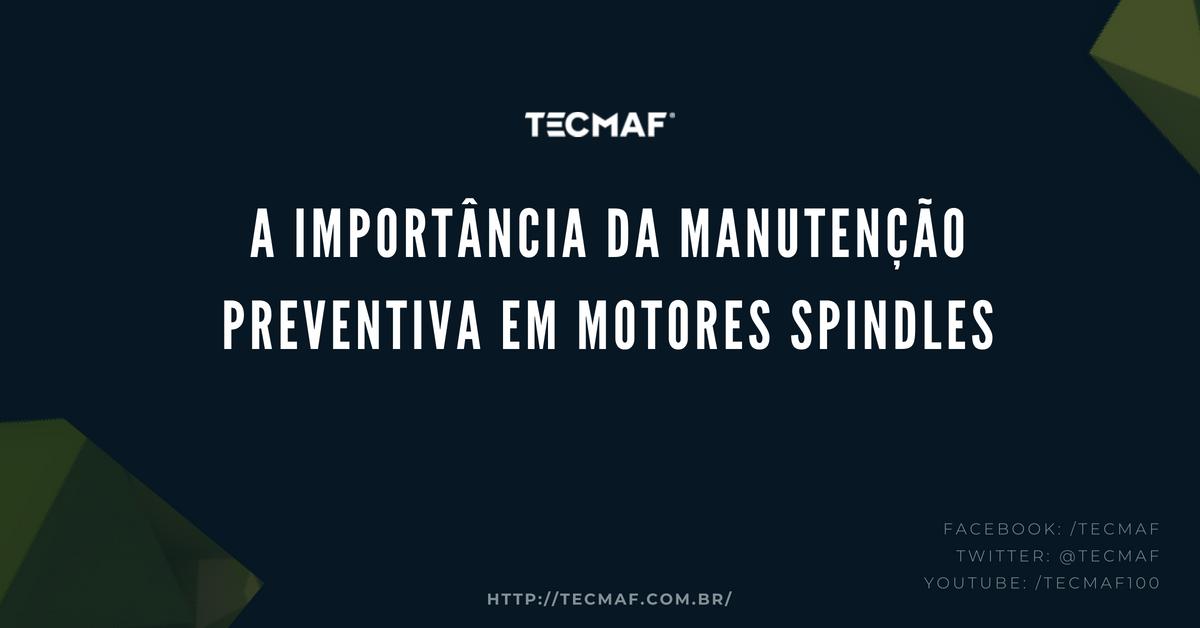 A importância da manutenção preventiva em Motores Spindles